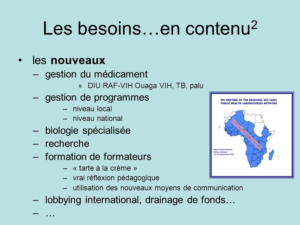 Les besoins…en contenu 2 les nouveaux – gestion du médicament » DIU RAF-VIH Ouaga VIH, TB, palu – gestion de programmes – niveau local – niveau nation