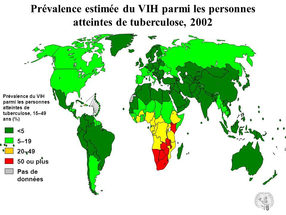 8 Prévalence estimée du VIH parmi les personnes atteintes de tuberculose, 2002 20–49 50 ou plus <5 5–19 Pas de données Prévalence du VIH parmi les personnes atteintes de tuberculose, 15–49 ans (%)