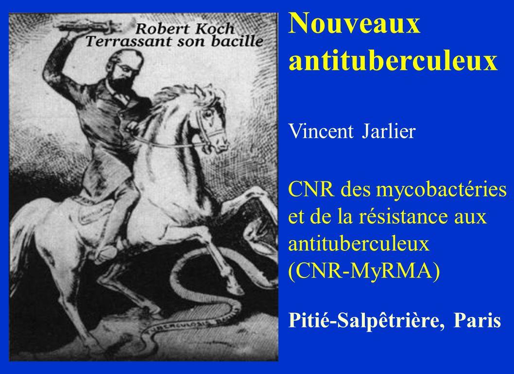 Nouveaux antituberculeux Vincent Jarlier CNR des mycobactéries et de la résistance aux antituberculeux (CNR-MyRMA) Pitié-Salpêtrière, Paris