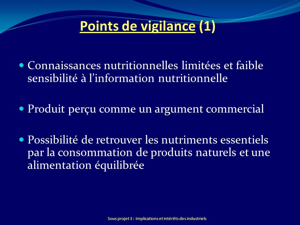Sous projet 3 : Implications et intérêts des industriels Points de vigilance (1) Connaissances nutritionnelles limitées et faible sensibilité à linfor