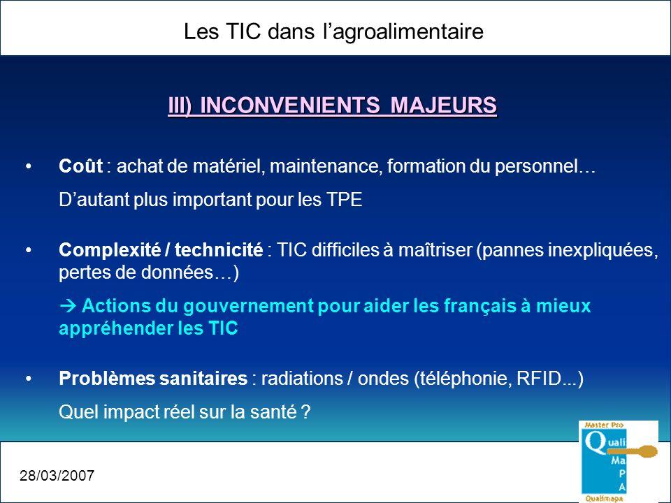 Les TIC dans lagroalimentaire 28/03/2007 Coût : achat de matériel, maintenance, formation du personnel… Dautant plus important pour les TPE Complexité