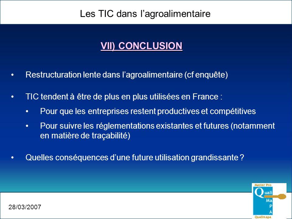 Les TIC dans lagroalimentaire 28/03/2007 VII) CONCLUSION Restructuration lente dans lagroalimentaire (cf enquête) TIC tendent à être de plus en plus u