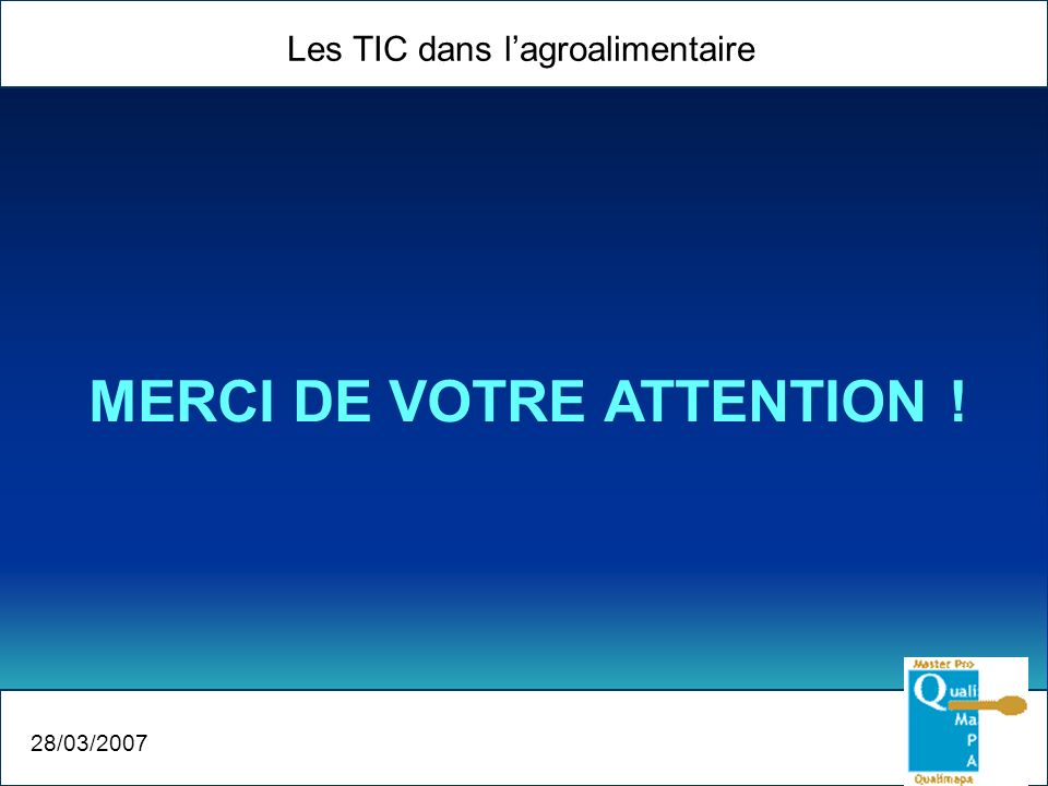 Les TIC dans lagroalimentaire 28/03/2007 MERCI DE VOTRE ATTENTION !