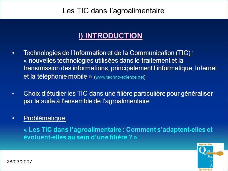Les TIC dans lagroalimentaire 28/03/2007 Technologies de lInformation et de la Communication (TIC) : « nouvelles technologies utilisées dans le traite