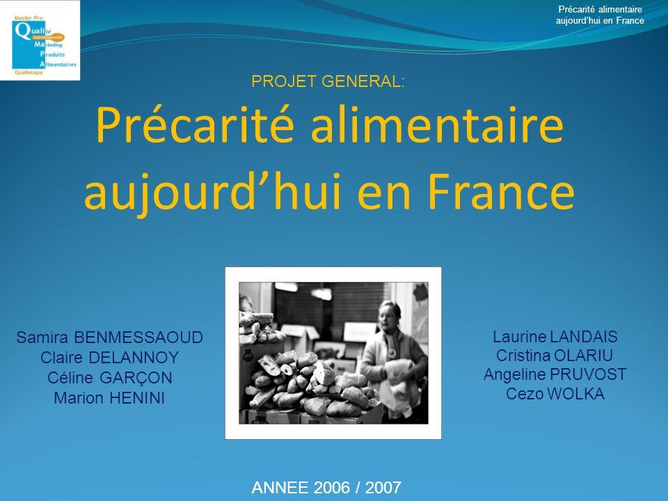 Précarité alimentaire aujourdhui en France Laurine LANDAIS Cristina OLARIU Angeline PRUVOST Cezo WOLKA ANNEE 2006 / 2007 Samira BENMESSAOUD Claire DEL