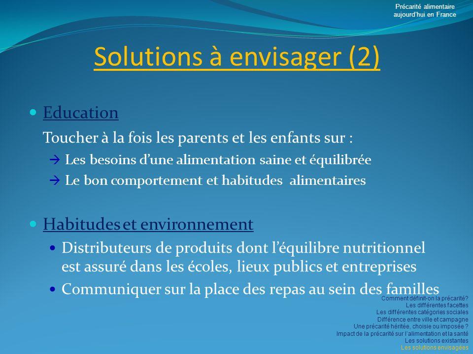 Solutions à envisager (2) Education Toucher à la fois les parents et les enfants sur : Les besoins dune alimentation saine et équilibrée Le bon compor