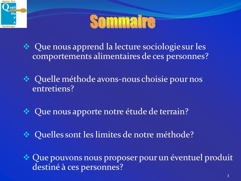 3 Que nous apprend la lecture sociologie sur les comportements alimentaires de ces personnes? Quelle méthode avons-nous choisie pour nos entretiens? Q