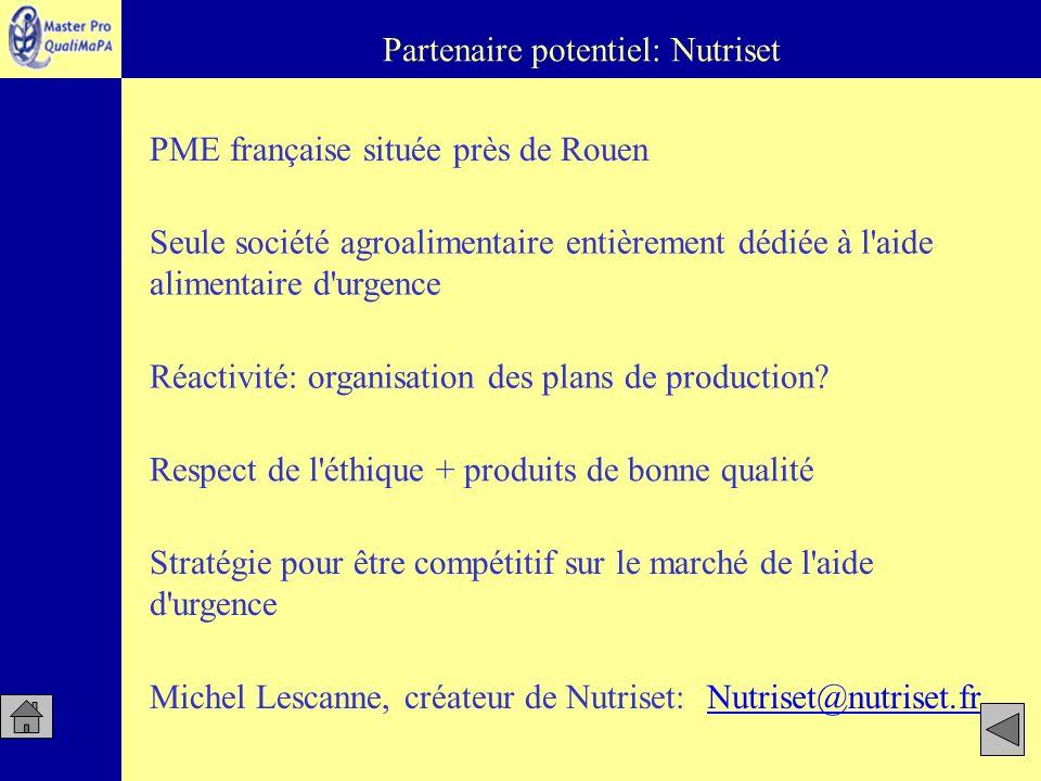 Partenaire potentiel: Nutriset PME française située près de Rouen Réactivité: organisation des plans de production? Seule société agroalimentaire enti