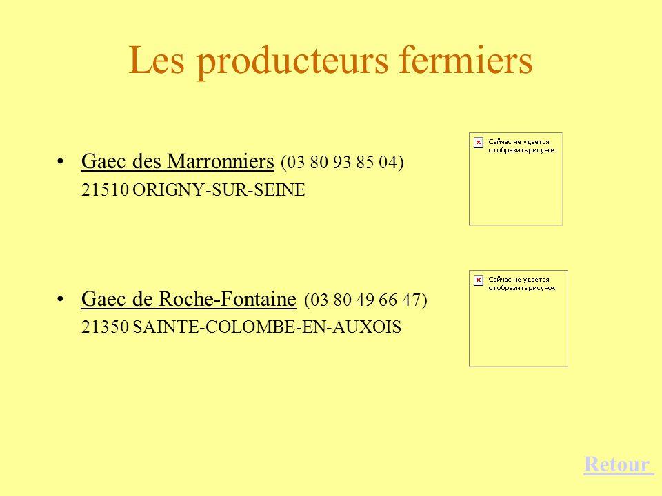Les producteurs fermiers Gaec des Marronniers (03 80 93 85 04) 21510 ORIGNY-SUR-SEINE Gaec de Roche-Fontaine (03 80 49 66 47) 21350 SAINTE-COLOMBE-EN-