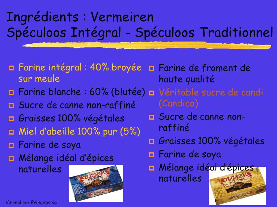 Vermeiren Princeps sa Ingrédients : Vermeiren Spéculoos Intégral - Spéculoos Traditionnel p Farine intégral : 40% broyée sur meule p Farine blanche :