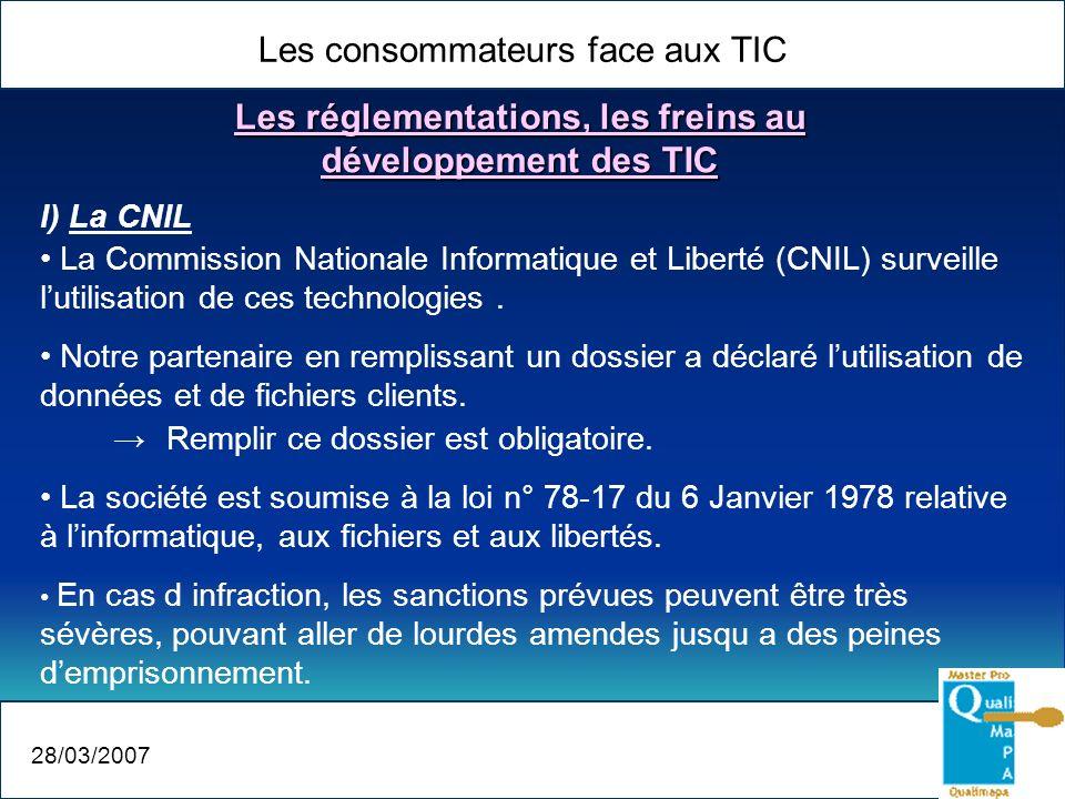28/03/2007 I) La CNIL La Commission Nationale Informatique et Liberté (CNIL) surveille lutilisation de ces technologies. Notre partenaire en remplissa