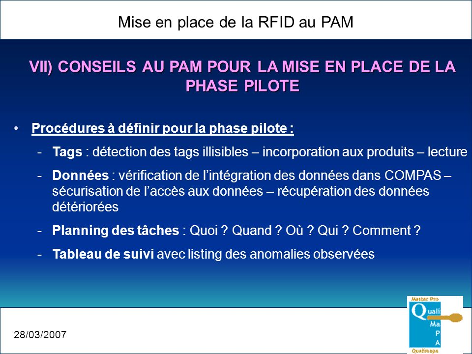 Mise en place de la RFID au PAM 28/03/2007 Procédures à définir pour la phase pilote : -Tags : détection des tags illisibles – incorporation aux produ