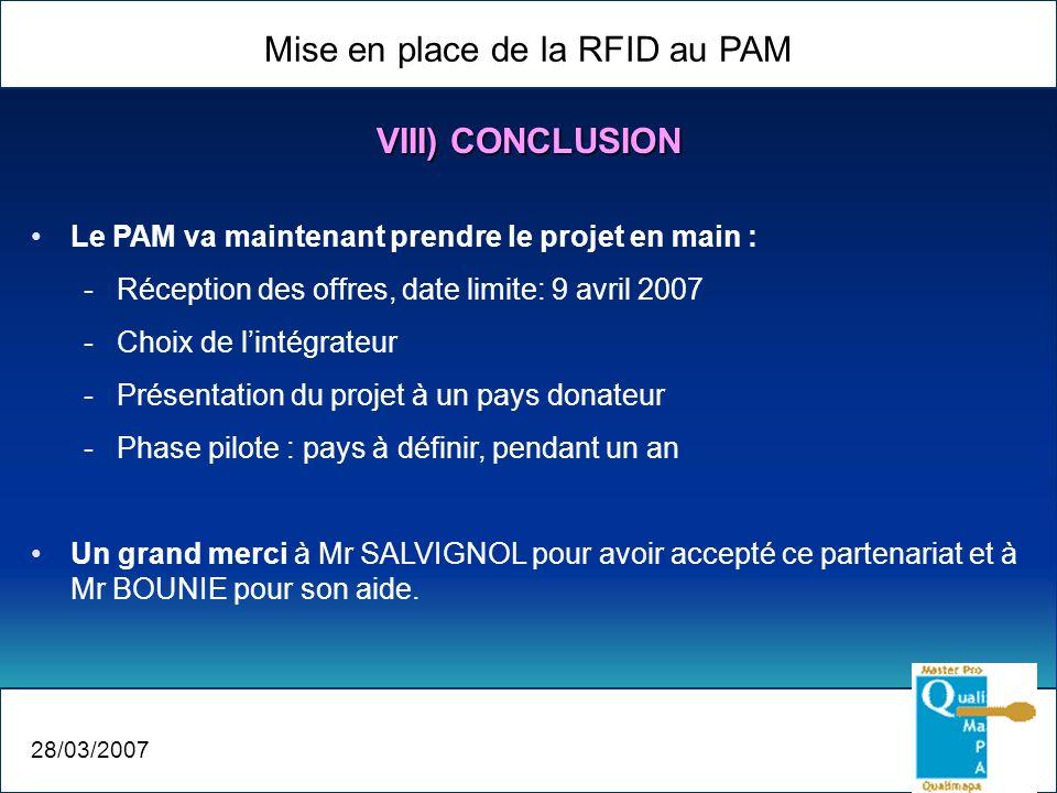 Mise en place de la RFID au PAM 28/03/2007 Le PAM va maintenant prendre le projet en main : -Réception des offres, date limite: 9 avril 2007 -Choix de