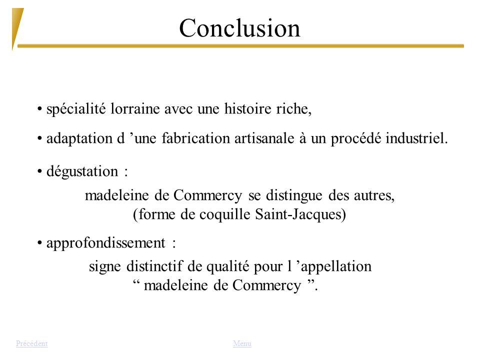 Conclusion MenuPrécédent spécialité lorraine avec une histoire riche, adaptation d une fabrication artisanale à un procédé industriel. dégustation : m