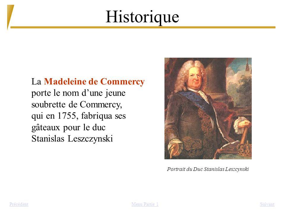 Historique La Madeleine de Commercy porte le nom dune jeune soubrette de Commercy, qui en 1755, fabriqua ses gâteaux pour le duc Stanislas Leszczynski