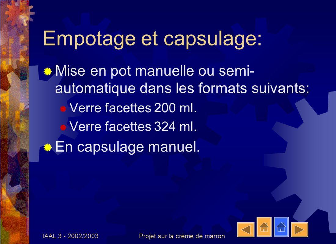 IAAL 3 - 2002/2003Projet sur la crème de marron Empotage et capsulage: Mise en pot manuelle ou semi- automatique dans les formats suivants: Verre face