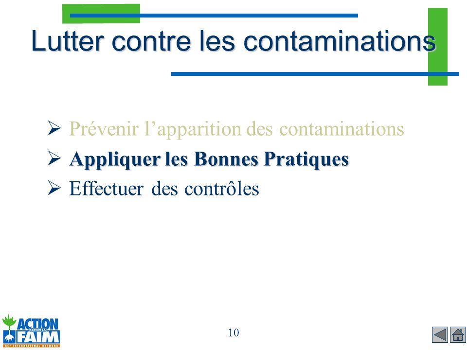 10 Lutter contre les contaminations Prévenir lapparition des contaminations Appliquer les Bonnes Pratiques Effectuer des contrôles