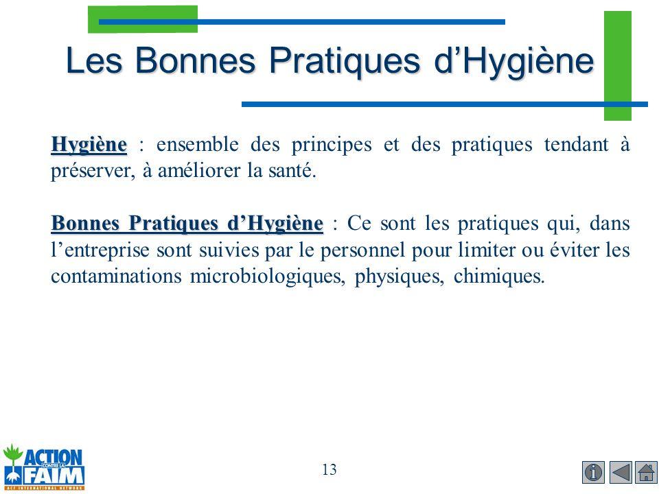 13 Les Bonnes Pratiques dHygiène Hygiène Hygiène : ensemble des principes et des pratiques tendant à préserver, à améliorer la santé. Bonnes Pratiques