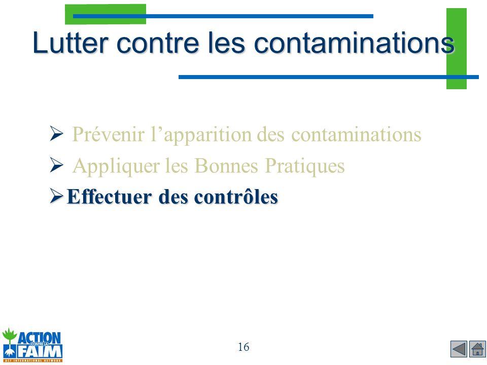 16 Lutter contre les contaminations Prévenir lapparition des contaminations Appliquer les Bonnes Pratiques Effectuer des contrôles Effectuer des contr