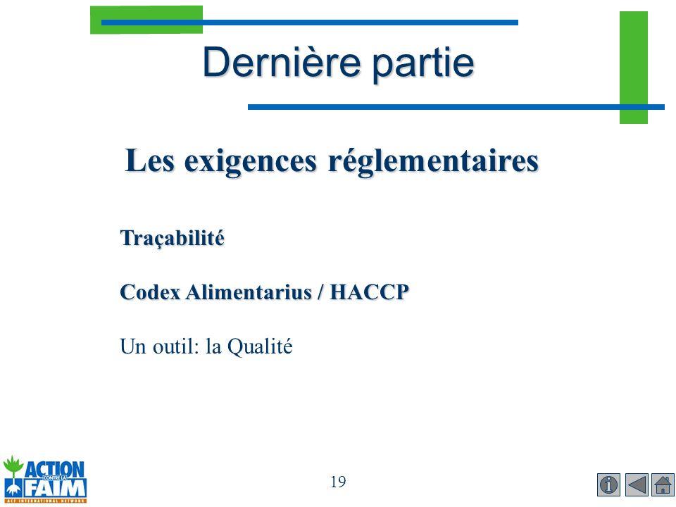 19 Dernière partie Les exigences réglementaires Traçabilité Codex Alimentarius / HACCP Un outil: la Qualité