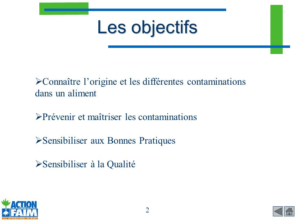 2 Les objectifs Connaître lorigine et les différentes contaminations dans un aliment Prévenir et maîtriser les contaminations Sensibiliser aux Bonnes