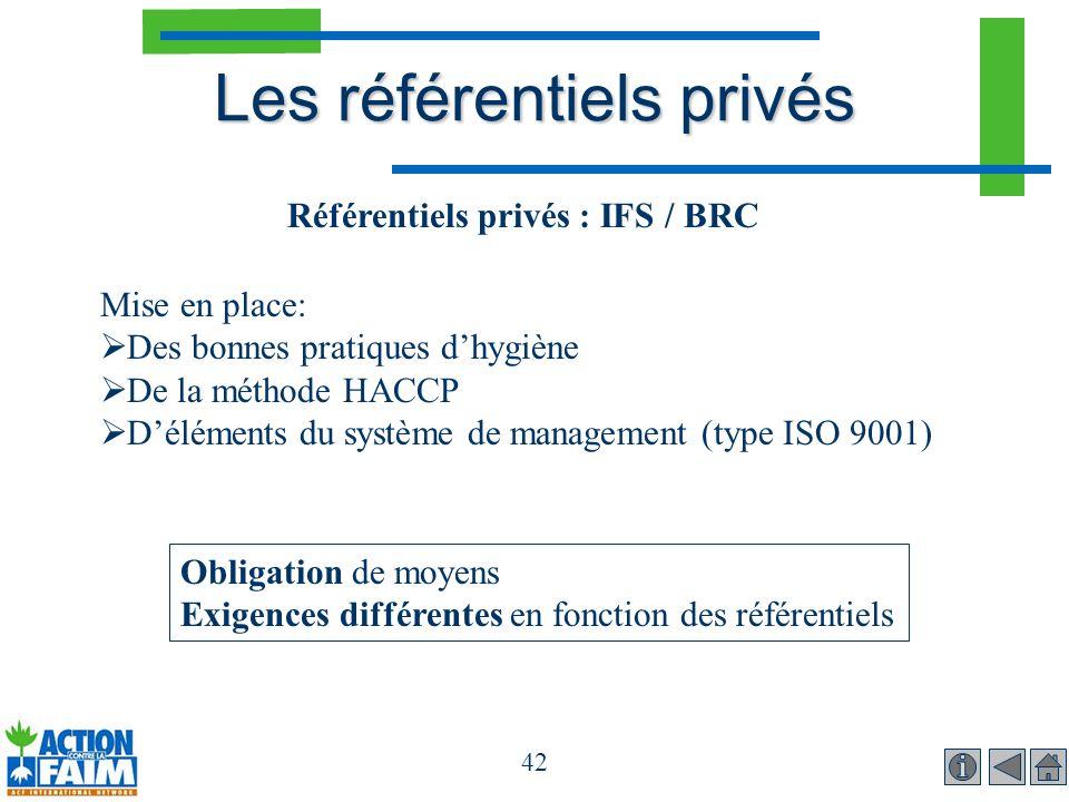 42 Les référentiels privés Référentiels privés : IFS / BRC Mise en place: Des bonnes pratiques dhygiène De la méthode HACCP Déléments du système de ma