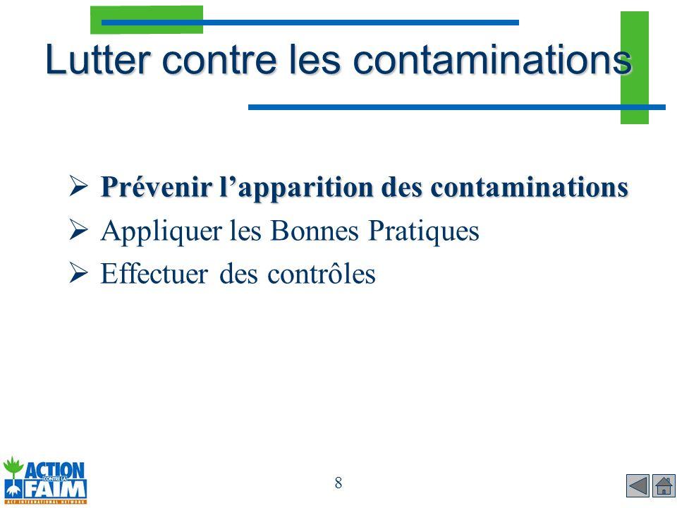 9 Maîtrise des contaminations - Prévention Chercher l origine des contaminations Jouer sur les facteurs de développement Exemple: le stockage Organisation Conditions