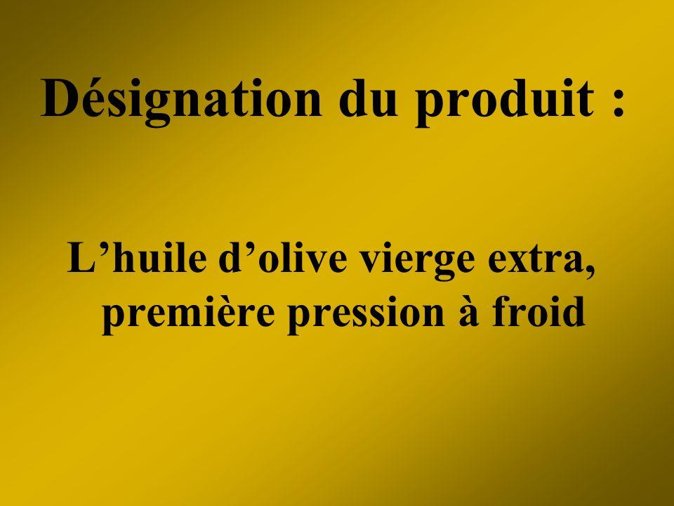 Désignation du produit : Lhuile dolive vierge extra, première pression à froid