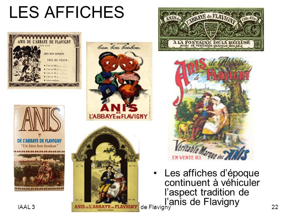 IAAL 3l'Anis de Flavigny22 LES AFFICHES Les affiches dépoque continuent à véhiculer laspect tradition de lanis de Flavigny