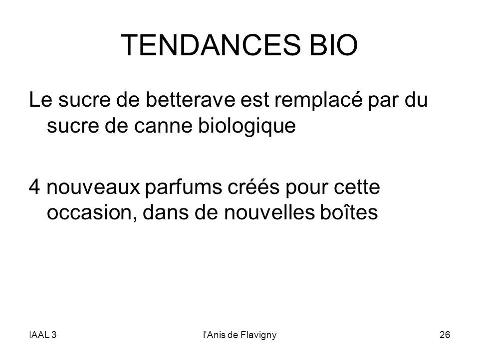 IAAL 3l'Anis de Flavigny26 TENDANCES BIO Le sucre de betterave est remplacé par du sucre de canne biologique 4 nouveaux parfums créés pour cette occas
