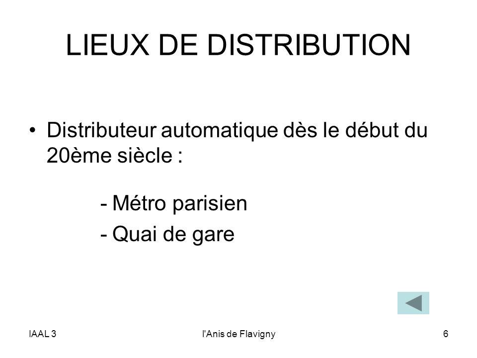 IAAL 3l'Anis de Flavigny6 LIEUX DE DISTRIBUTION Distributeur automatique dès le début du 20ème siècle : -Métro parisien -Quai de gare