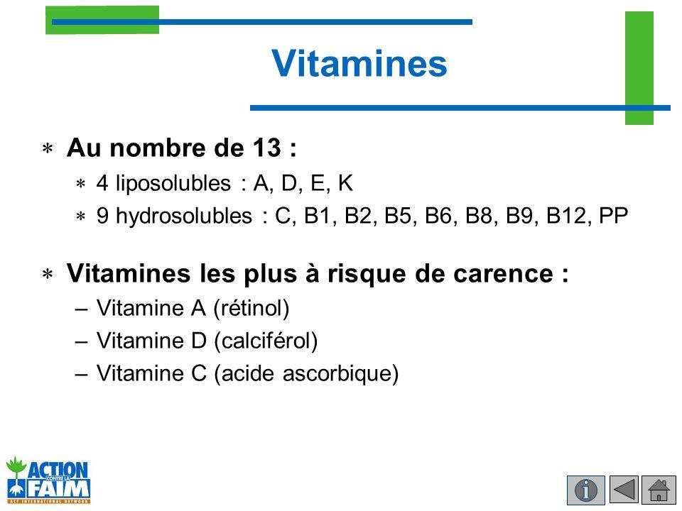 Vitamines Au nombre de 13 : 4 liposolubles : A, D, E, K 9 hydrosolubles : C, B1, B2, B5, B6, B8, B9, B12, PP Vitamines les plus à risque de carence :