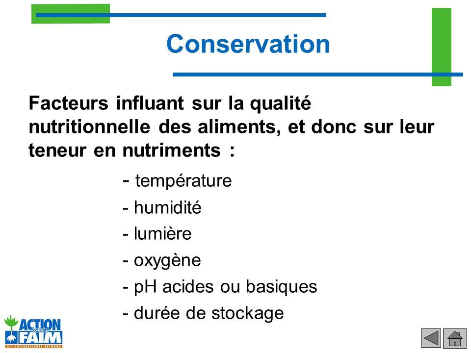 Conservation Facteurs influant sur la qualité nutritionnelle des aliments, et donc sur leur teneur en nutriments : - température - humidité - lumière
