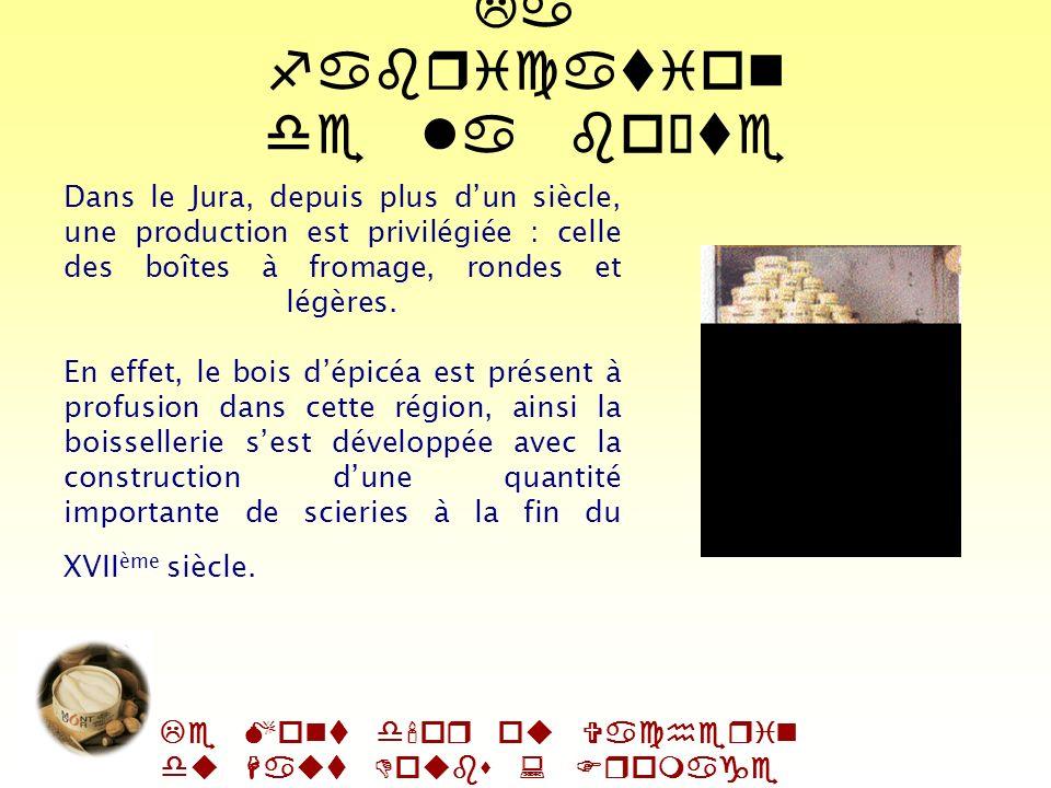 Le Mont d'or ou Vacherin du Haut Doubs : Fromage AOC Fabrication de la boîte et de la sangle La fabrication de la sangle La fabrication de la boîte