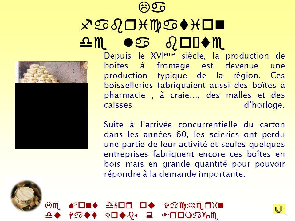 Le Mont d'or ou Vacherin du Haut Doubs : Fromage AOC Dans le Jura, depuis plus dun siècle, une production est privilégiée : celle des boîtes à fromage