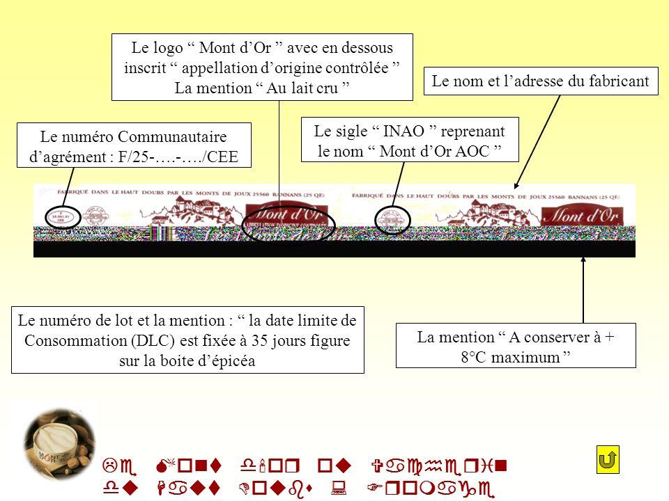Son est très réglementé. Le Mont d'or ou Vacherin du Haut Doubs : Fromage AOC Le Mont dOr est commercialisé sous forme dun cylindre plat dans des boît