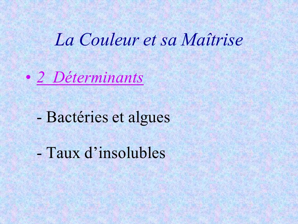 La Couleur et sa Maîtrise 2 Déterminants - Bactéries et algues - Taux dinsolubles