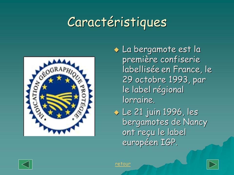 Caractéristiques La bergamote est la première confiserie labellisée en France, le 29 octobre 1993, par le label régional lorraine. La bergamote est la