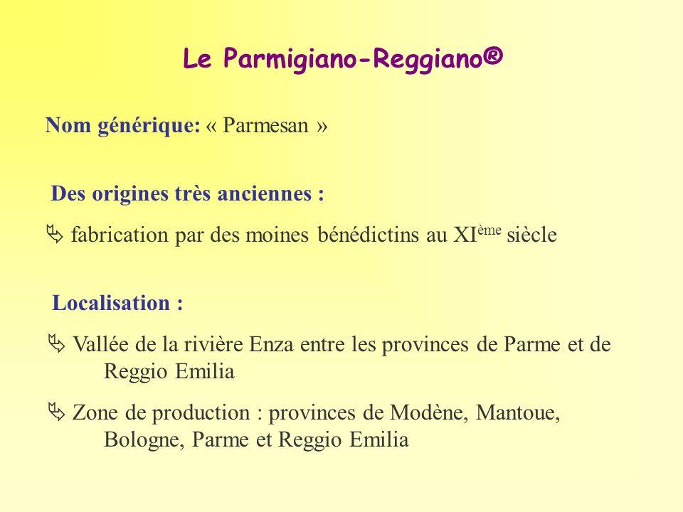 Le Parmigiano-Reggiano® Nom générique: « Parmesan » Des origines très anciennes : fabrication par des moines bénédictins au XI ème siècle Localisation