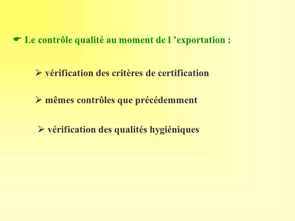 Le contrôle qualité au moment de l exportation : vérification des critères de certification mêmes contrôles que précédemment vérification des qualités