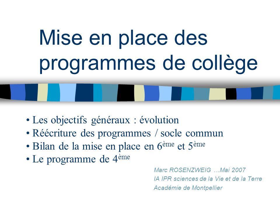Mise en place des programmes de collège Marc ROSENZWEIG …Mai 2007 IA IPR sciences de la Vie et de la Terre Académie de Montpellier Les objectifs génér