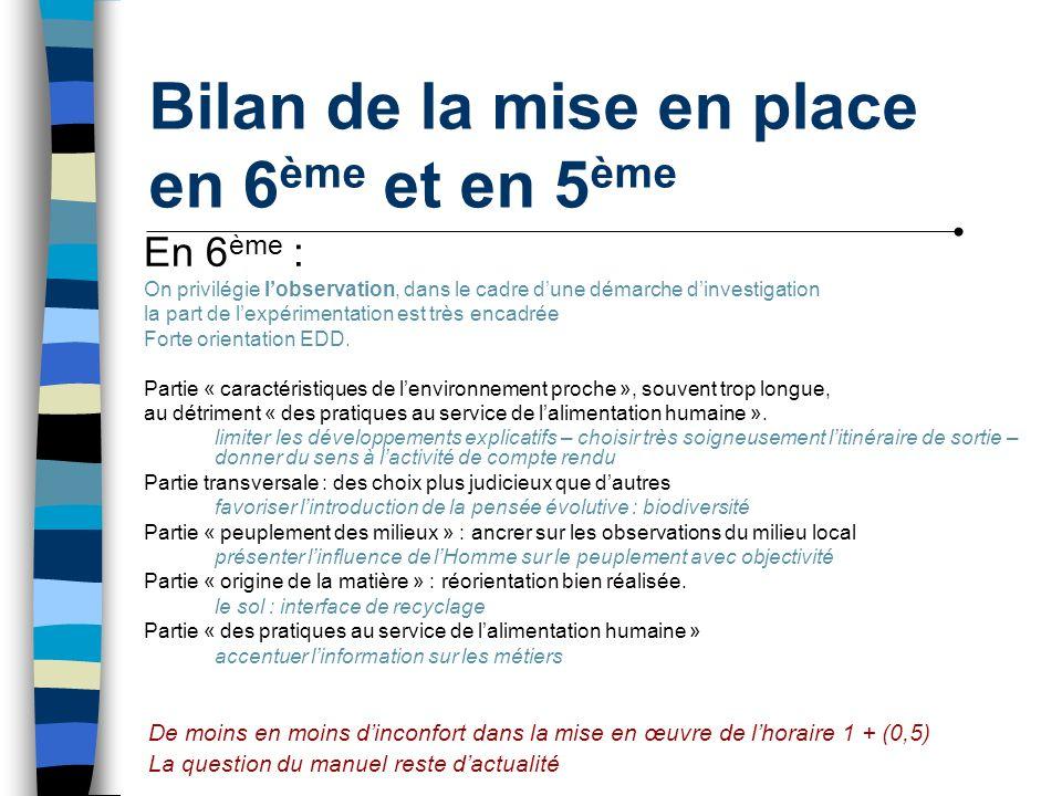 Bilan de la mise en place en 6 ème et en 5 ème En 5 ème : On insiste sur la formation au raisonnement scientifique en privilégiant les activités pratiques.