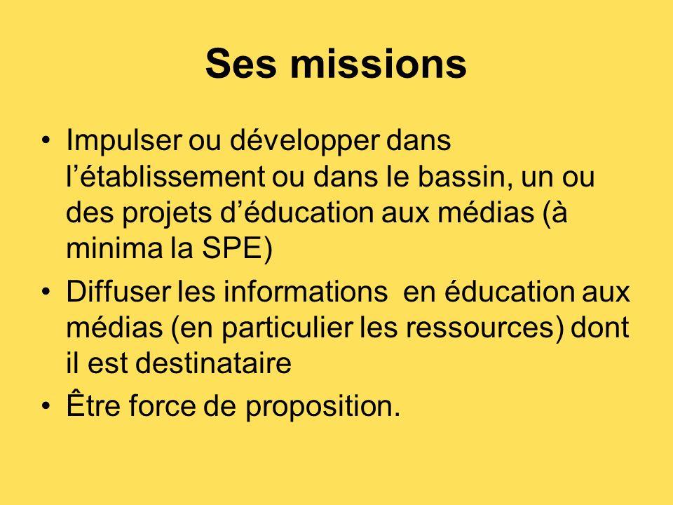 Ses missions Impulser ou développer dans létablissement ou dans le bassin, un ou des projets déducation aux médias (à minima la SPE) Diffuser les informations en éducation aux médias (en particulier les ressources) dont il est destinataire Être force de proposition.