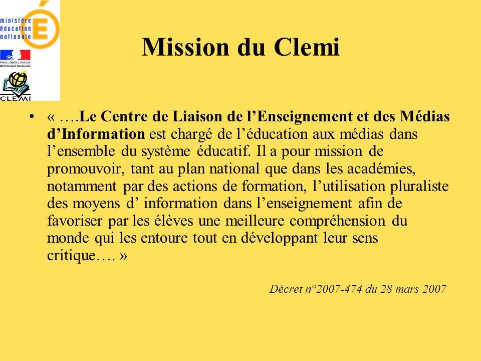 Mission du Clemi « ….Le Centre de Liaison de lEnseignement et des Médias dInformation est chargé de léducation aux médias dans lensemble du système éducatif.