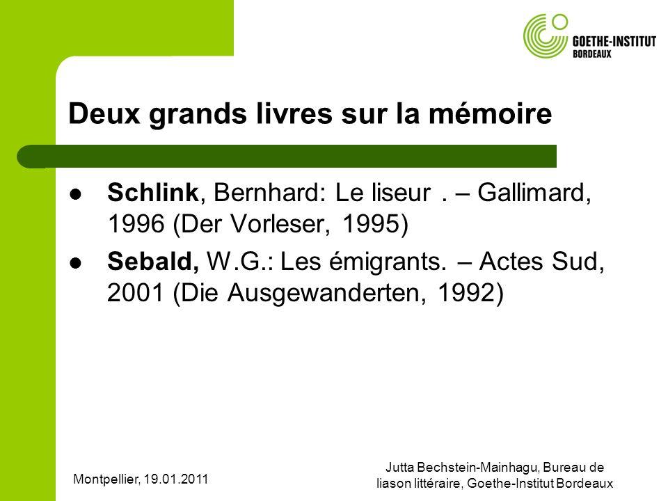 Montpellier, 19.01.2011 Jutta Bechstein-Mainhagu, Bureau de liason littéraire, Goethe-Institut Bordeaux Deux grands livres sur la mémoire Schlink, Bernhard: Le liseur.