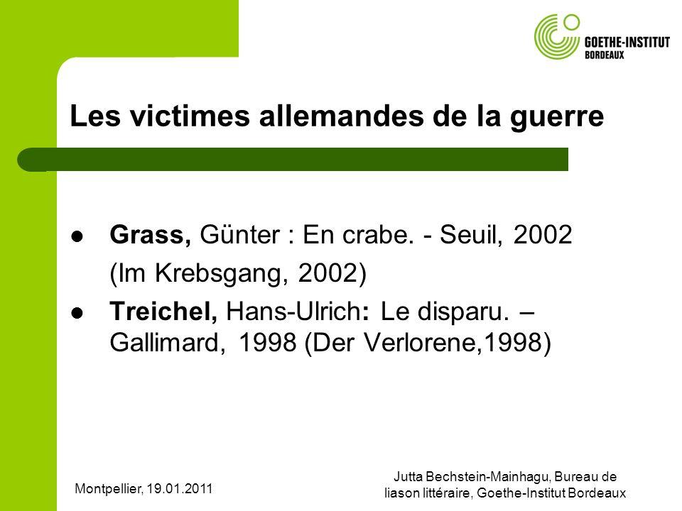 Montpellier, 19.01.2011 Jutta Bechstein-Mainhagu, Bureau de liason littéraire, Goethe-Institut Bordeaux Les victimes allemandes de la guerre Grass, Günter : En crabe.