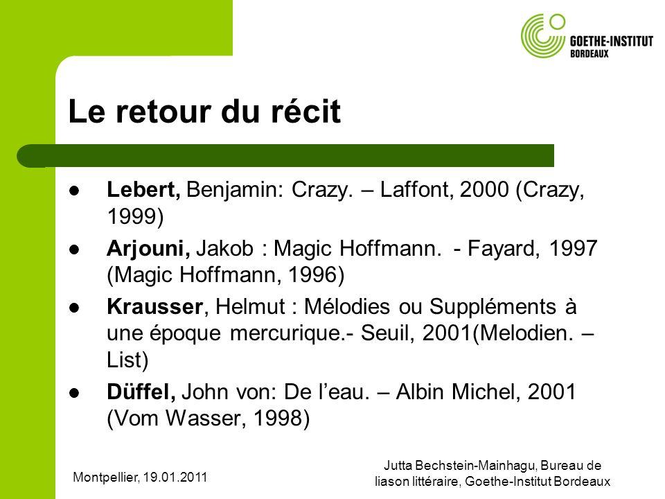 Montpellier, 19.01.2011 Jutta Bechstein-Mainhagu, Bureau de liason littéraire, Goethe-Institut Bordeaux Le retour du récit Lebert, Benjamin: Crazy. –