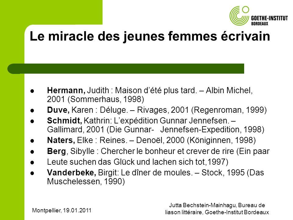 Montpellier, 19.01.2011 Jutta Bechstein-Mainhagu, Bureau de liason littéraire, Goethe-Institut Bordeaux Le miracle des jeunes femmes écrivain Hermann,