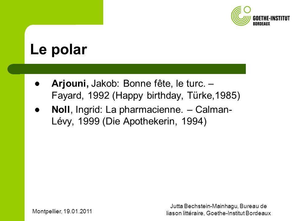 Montpellier, 19.01.2011 Jutta Bechstein-Mainhagu, Bureau de liason littéraire, Goethe-Institut Bordeaux Le polar Arjouni, Jakob: Bonne fête, le turc.