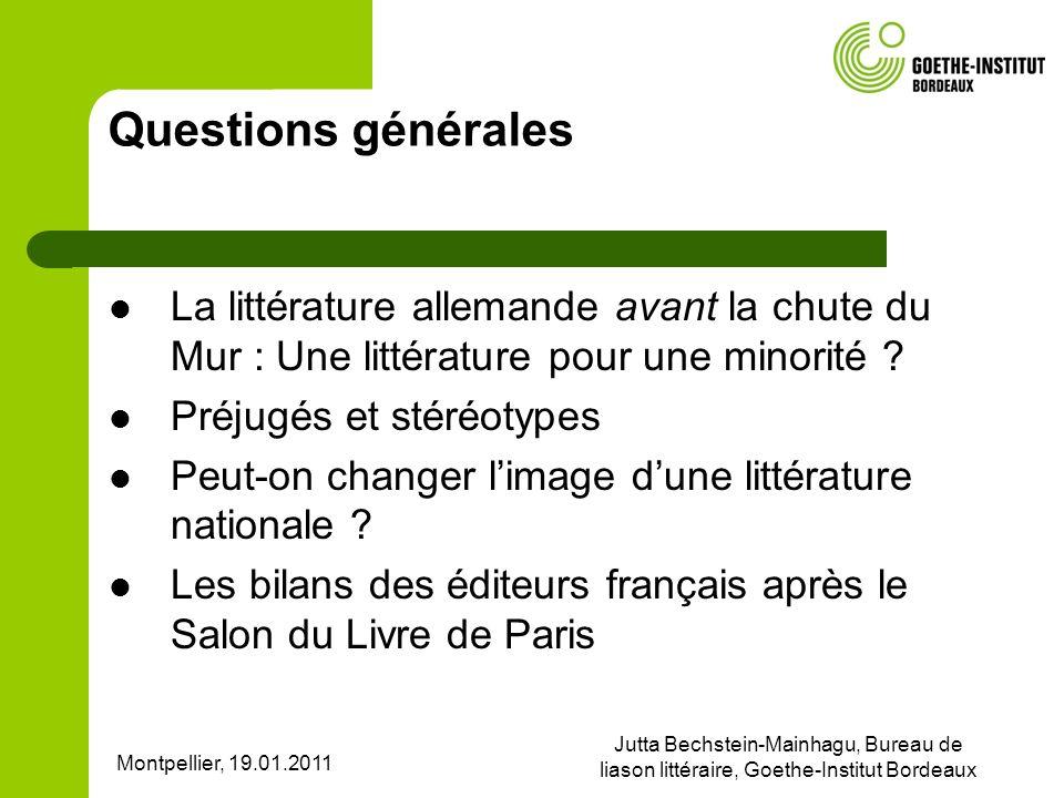 Montpellier, 19.01.2011 Jutta Bechstein-Mainhagu, Bureau de liason littéraire, Goethe-Institut Bordeaux Questions générales La littérature allemande a